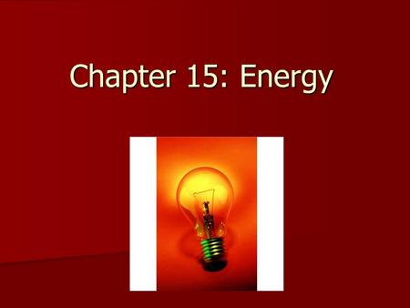 Chapter 15: Energy. Standard SPS7. Students will relate transformations and flow of energy within a system SPS7. Students will relate transformations.