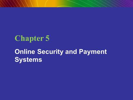 Copyright © 2009 Pearson Education, Inc. Slide 5-1 Chapter 5 Online Security and Payment Systems.