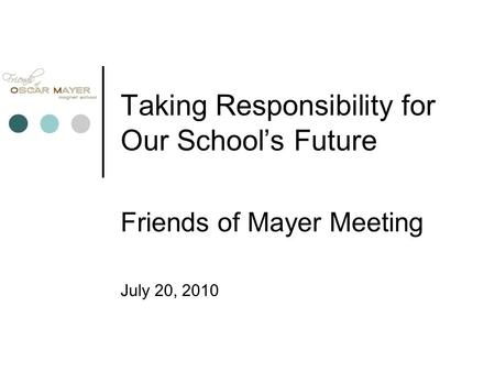 Taking Responsibility for Our School's Future Friends of Mayer Meeting July 20, 2010.