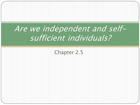 Are we independent and self-sufficient individuals?