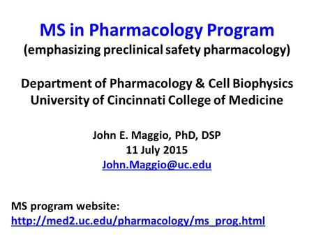 MS in Pharmacology Program (emphasizing preclinical safety pharmacology) Department of Pharmacology & Cell Biophysics University of Cincinnati College.