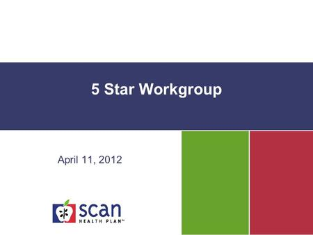 5 Star Workgroup April 11, 2012. Agenda Status of 2012 Interventions 2012 Data Collection Plan –CAHPS and HOS Target 2013 and 2014 Star Rating (if available)