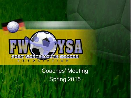 Coaches' Meeting Spring 2015. Agenda Welcome & Introductions General Session Drills and Skills Distribution of Referee Checks Adjourn.