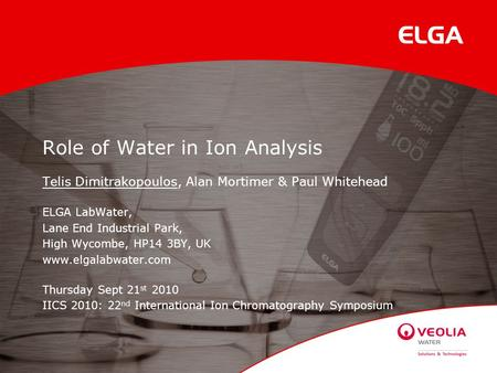 Role of Water in Ion Analysis Telis Dimitrakopoulos, Alan Mortimer & Paul Whitehead ELGA LabWater, Lane End Industrial Park, High Wycombe, HP14 3BY, UK.