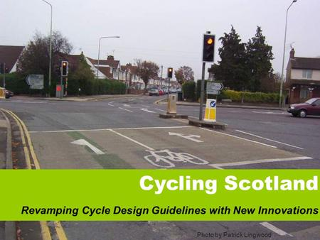 Cycling Scotland Revamping Cycle Guidelines Photo by Patrick Lingwood Cycling Scotland Revamping Cycle Design Guidelines with New Innovations.