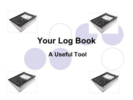 Your Log Book A Useful Tool. Reasons why you should have one… Mrs. Valle requires it. The county, state and international science fairs require it. Documentation.