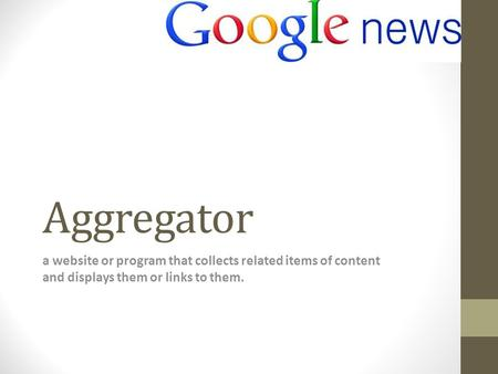 Aggregator a website or program that collects related items of content and displays them or links to them.