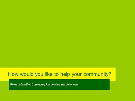 How would you like to help your community? Roles of Qualified Community Responders and Volunteers.