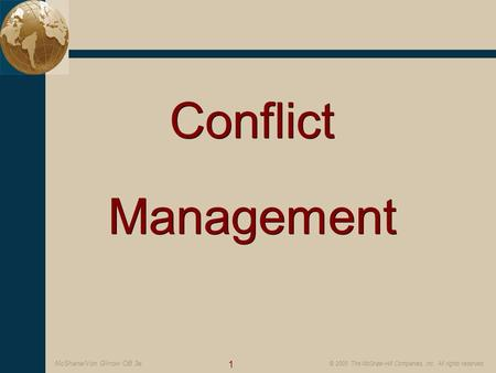 1 © 2005 The McGraw-Hill Companies, Inc. All rights reserved. McShane/Von Glinow OB 3e Conflict Management Conflict Management.