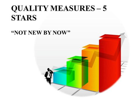 "QUALITY MEASURES – 5 STARS ""NOT NEW BY NOW"". Presenters  Rhonda L. Anderson, RHIA President, AHIS, Inc. 2."