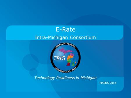 Technology Readiness in Michigan Intra-Michigan Consortium E-Rate MAEDS 2014.
