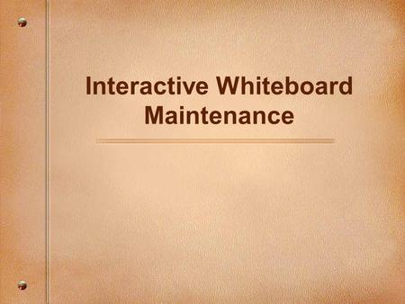 Interactive Whiteboard Maintenance. Focusing Questions Why is it important to keep your interactive whiteboard clean? How do you maintain an interactive.