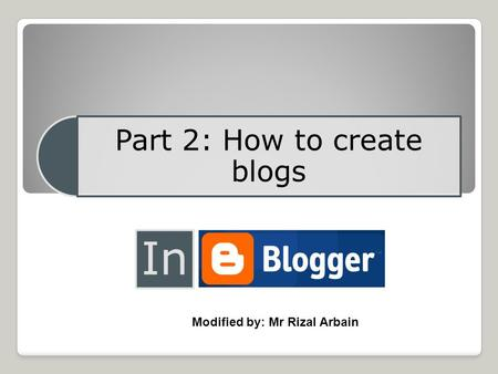Part 2: How to create blogs In Modified by: Mr Rizal Arbain.