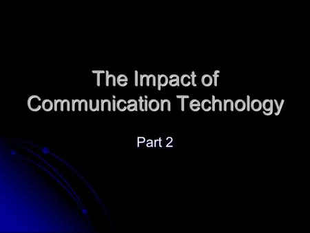 The Impact of Communication Technology Part 2. Economic Impact Today, businesses rely on computers, high tech telephones, fax machines and local area.