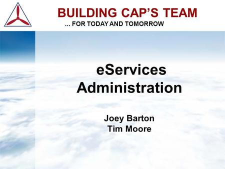 EServices Administration Joey Barton Tim Moore BUILDING CAP'S TEAM... FOR TODAY AND TOMORROW.