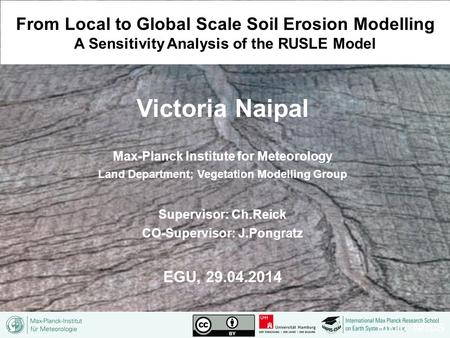 Victoria Naipal Max-Planck Institute for Meteorology Land Department; Vegetation Modelling Group Supervisor: Ch.Reick CO-Supervisor: J.Pongratz EGU, 29.04.2014.