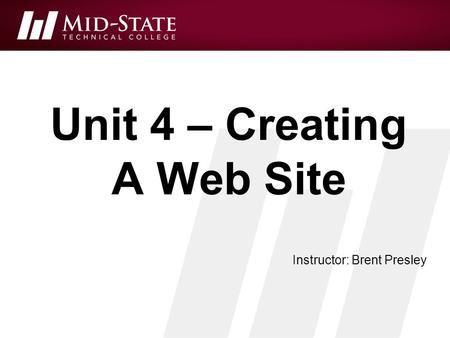 Unit 4 – Creating A Web Site Instructor: Brent Presley.