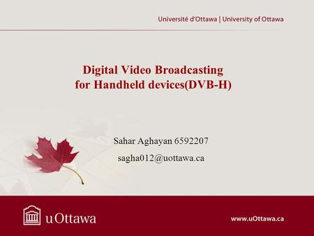 Digital Video Broadcasting for Handheld devices(DVB-H) Sahar Aghayan 6592207