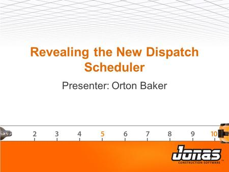 Revealing the New Dispatch Scheduler Presenter: Orton Baker.