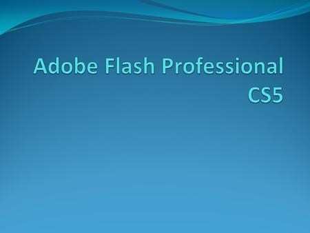 Adobe Flash Professional CS5 Provides a comprehensive authoring environment for creating digital animation and interactive Web sites. Used to create engaging.
