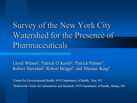 Survey of the New York City Watershed for the Presence of Pharmaceuticals 1 Center for Environmental Health, NYS Department of Health, Troy, NY 2 Wadsworth.
