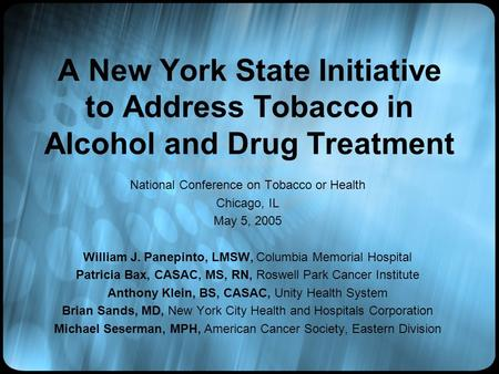 A New York State Initiative to Address Tobacco in Alcohol and Drug Treatment National Conference on Tobacco or Health Chicago, IL May 5, 2005 William J.