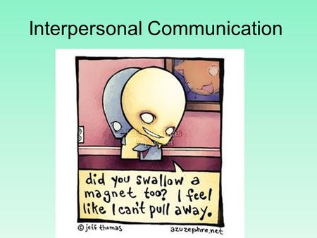 Interpersonal Communication.  Communication between two persons that involves the sending and receiving of messages with some effect and some opportunity.