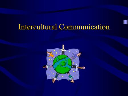 "Intercultural Communication. Some Definitions to Start Us Off… Culture: ""that set of values, beliefs, norms, customs, rules, and codes that socially define."