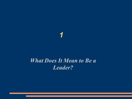 1 What Does It Mean to Be a Leader?. Chapter Objectives Understand the full meaning of leadership and see the leadership potential in yourself and others.