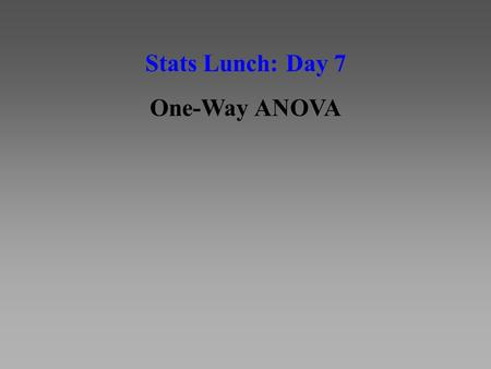 Stats Lunch: Day 7 One-Way ANOVA. Basic Steps of Calculating an ANOVA M = 3 M = 6 M = 10 Remember, there are 2 ways to estimate pop. variance in ANOVA: