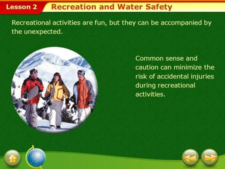 Lesson 2 Recreation and Water Safety Recreational activities are fun, but they can be accompanied by the unexpected. Common sense and caution can minimize.