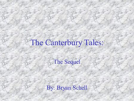 The Canterbury Tales: The Sequel By: Bryan Schell.