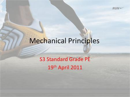 Mechanical Principles S3 Standard Grade PE 19 th April 2011.