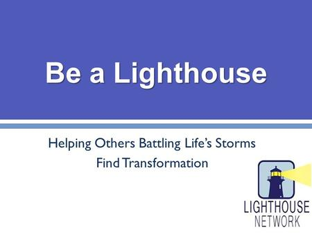 Be a Lighthouse Helping Others Battling Life's Storms Find Transformation.