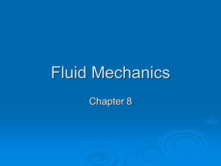 Fluid Mechanics Chapter 8. Fluids and Buoyant Force Section 1.