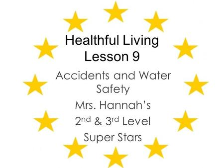 Healthful Living Lesson 9 Accidents and Water Safety Mrs. Hannah's 2 nd & 3 rd Level Super Stars.