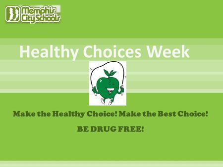 Make the Healthy Choice! Make the Best Choice! BE DRUG FREE!