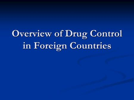 Overview of Drug Control in Foreign Countries. Drug Control in EU A. Policy Trends ■ Decriminalisation of possession of small amount of drugs for personal.