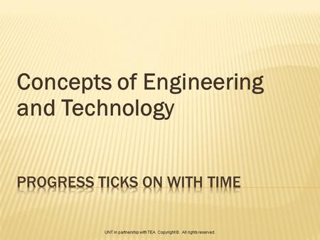 Concepts of Engineering and Technology UNT in partnership with TEA. Copyright ©. All rights reserved.