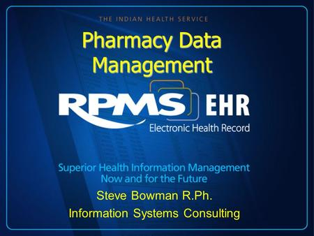 Steve Bowman R.Ph. Information Systems Consulting Pharmacy Data Management.