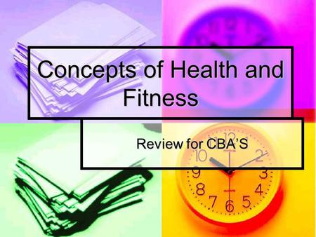 Concepts of Health and Fitness Review for CBA'S. FITT Principle F= Frequency: Number of workouts per week F= Frequency: Number of workouts per week I=