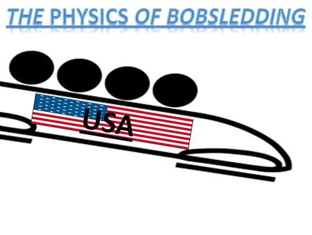 USA. A good bobsled has to take advantage of the forces that help accelerate, and has to minimize the force that slows it down. The acceleration caused.