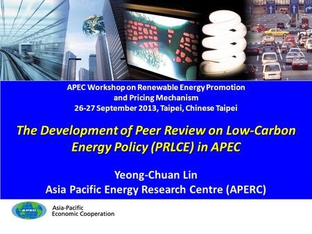 PRLCE in APEC- 1/21 APEC Workshop on Renewable Energy Promotion and Pricing Mechanism 26-27 September 2013, Taipei, Chinese Taipei The Development of Peer.