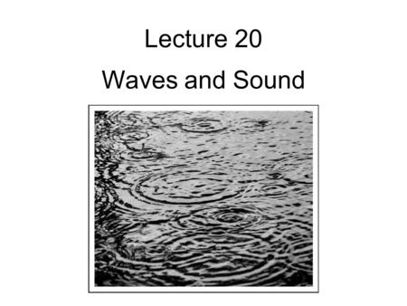 Lecture 20 Waves and Sound. Reading and Review A length of rope L and mass M hangs from a ceiling. If the bottom of the rope is jerked sharply, a wave.
