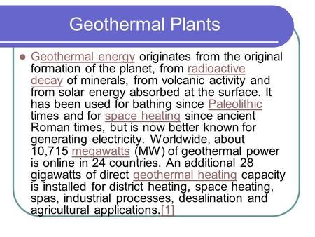 Geothermal Plants Geothermal energy originates from the original formation of the planet, from radioactive decay of minerals, from volcanic activity and.