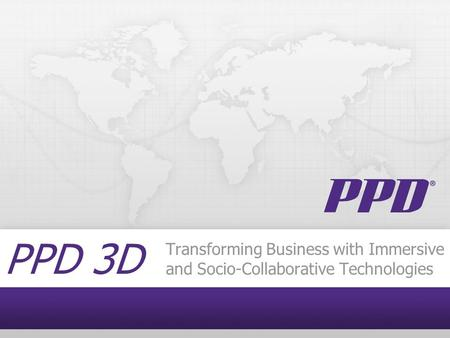 PPD 3D Transforming Business with Immersive and Socio-Collaborative Technologies.