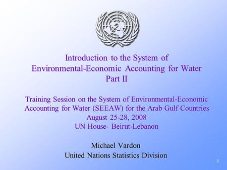 1 Introduction to the System of Environmental-Economic Accounting for Water Part II Training Session on the System of Environmental-Economic Accounting.