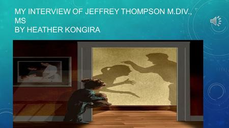 MY INTERVIEW OF JEFFREY THOMPSON M.DIV., MS BY HEATHER KONGIRA.