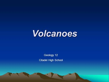 Volcanoes Geology 12 Citadel High School. What comes out of a volcano? Gas Most common: H 2 O - water CO 2 – Carbon Dioxide SO 2 – Sulfur Dioxide HCl.