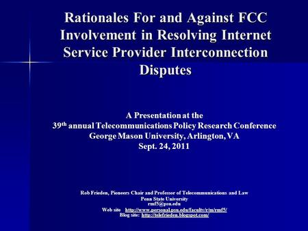 Rationales For and Against FCC Involvement in Resolving Internet Service Provider Interconnection Disputes Rationales For and Against FCC Involvement in.